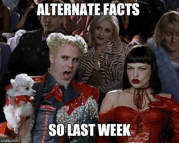 Mugatu So Hot Right Now Meme | ALTERNATE FACTS SO LAST WEEK | image tagged in memes,mugatu so hot right now | made w/ Imgflip meme maker