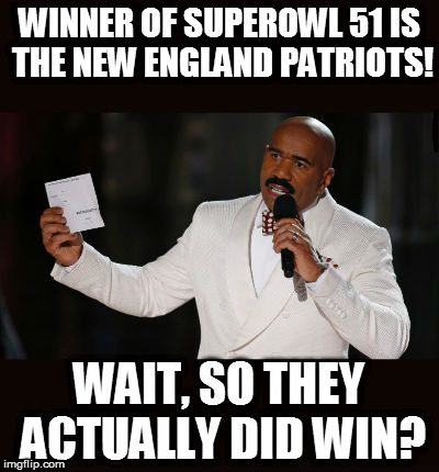 For all those who stopped watching after the half | WINNER OF SUPEROWL 51 IS THE NEW ENGLAND PATRIOTS! WAIT, SO THEY ACTUALLY DID WIN? | image tagged in wrong answer steve harvey | made w/ Imgflip meme maker