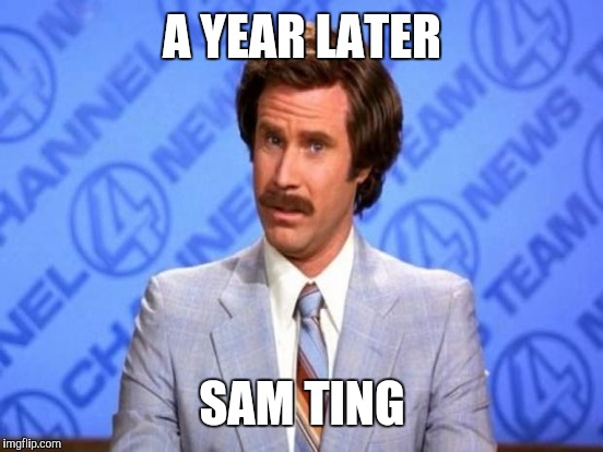 A YEAR LATER SAM TING | made w/ Imgflip meme maker
