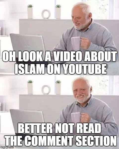Hide the Pain Harold Meme | OH LOOK A VIDEO ABOUT ISLAM ON YOUTUBE BETTER NOT READ THE COMMENT SECTION | image tagged in memes,hide the pain harold | made w/ Imgflip meme maker