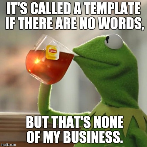 But Thats None Of My Business Meme | IT'S CALLED A TEMPLATE IF THERE ARE NO WORDS, BUT THAT'S NONE OF MY BUSINESS. | image tagged in memes,but thats none of my business,kermit the frog | made w/ Imgflip meme maker