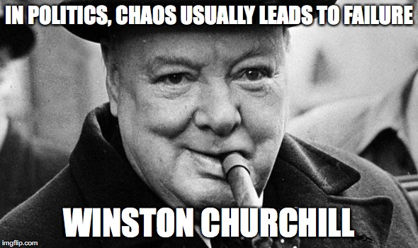 Churchill's advice |  IN POLITICS, CHAOS USUALLY LEADS TO FAILURE; WINSTON CHURCHILL | image tagged in trum,churchill | made w/ Imgflip meme maker