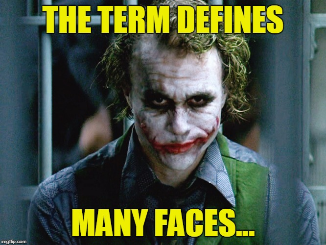 Joker smile clap | THE TERM DEFINES MANY FACES... | image tagged in joker smile clap | made w/ Imgflip meme maker