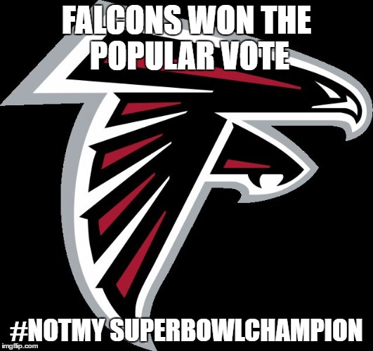 #NotMySuperBowlChampion |  FALCONS WON THE POPULAR VOTE; #NOTMY SUPERBOWLCHAMPION | image tagged in atlanta falcons logo | made w/ Imgflip meme maker