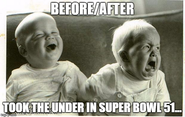 Super Bowl 51 | Before/After  Under?Over | BEFORE/AFTER TOOK THE UNDER IN SUPER BOWL 51... | image tagged in babys,super bowl 51,new england patriots | made w/ Imgflip meme maker