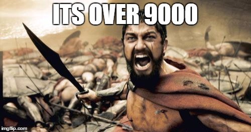 Sparta Leonidas Meme | ITS OVER 9000 | image tagged in memes,sparta leonidas | made w/ Imgflip meme maker