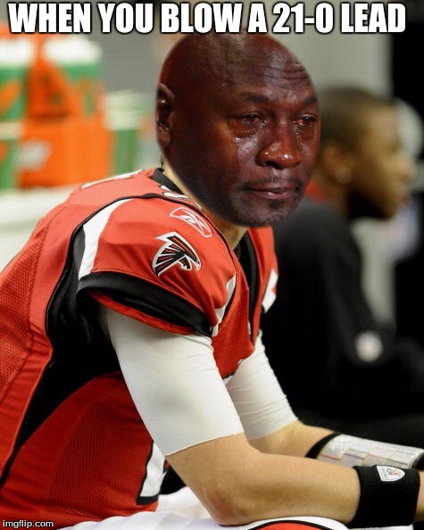 Super Bowl lead blown | WHEN YOU BLOW A 21-0 LEAD | image tagged in matt ryan,21-0,lead blown,super bowl 51 | made w/ Imgflip meme maker