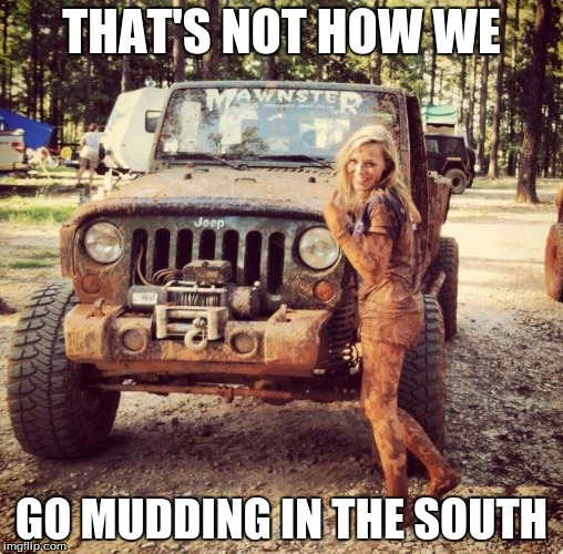THAT'S NOT HOW WE GO MUDDING IN THE SOUTH | made w/ Imgflip meme maker