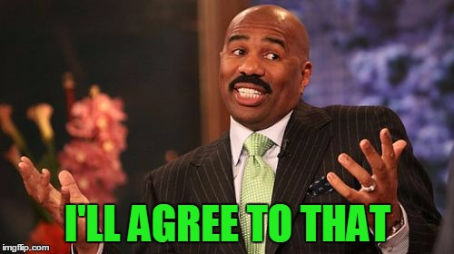 Steve Harvey Meme | I'LL AGREE TO THAT | image tagged in memes,steve harvey | made w/ Imgflip meme maker