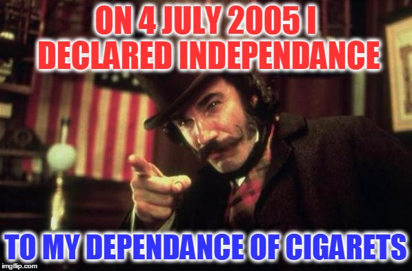 Gangs of new york Butcher | ON 4 JULY 2005 I DECLARED INDEPENDANCE TO MY DEPENDANCE OF CIGARETS | image tagged in gangs of new york butcher | made w/ Imgflip meme maker