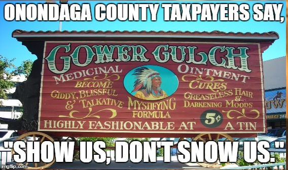 "Snake Oil Salesmen Extraordinaire | ONONDAGA COUNTY TAXPAYERS SAY, ""SHOW US, DON'T SNOW US."" 