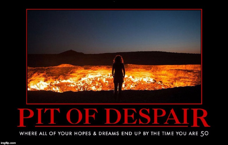 Pit of Despair | . | image tagged in demotivational,wmp,funny,ironic,depressing | made w/ Imgflip meme maker