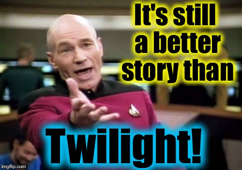 Picard Wtf Meme | It's still a better story than Twilight! | image tagged in memes,picard wtf | made w/ Imgflip meme maker