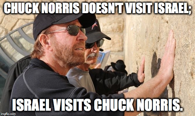 17c40b3ed Israel Visits Chuck Norris - Imgflip
