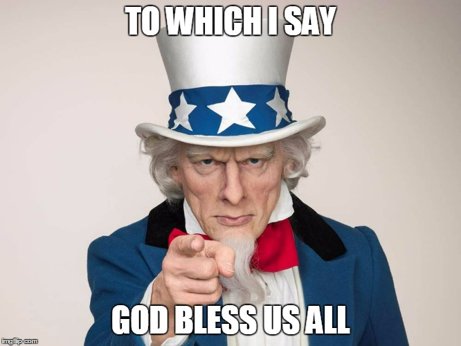 TO WHICH I SAY GOD BLESS US ALL | made w/ Imgflip meme maker