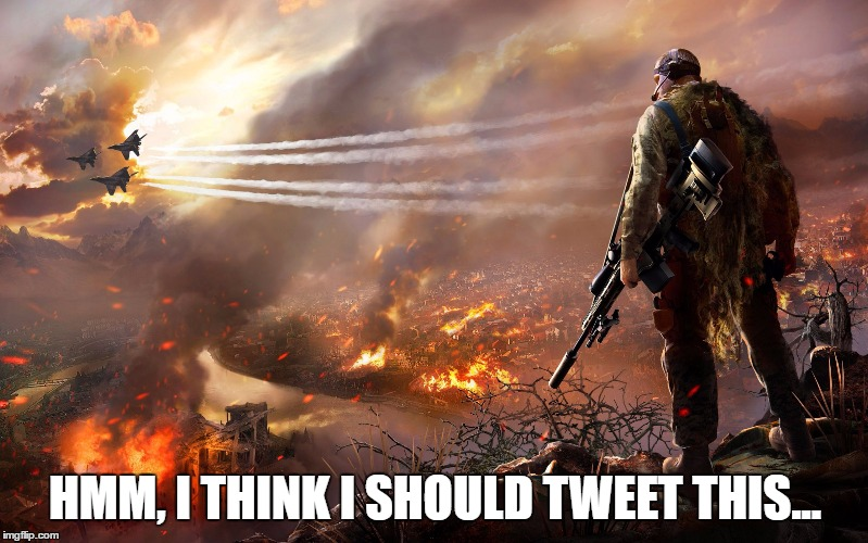 Sniper over burning city | HMM, I THINK I SHOULD TWEET THIS... | image tagged in sniper over burning city | made w/ Imgflip meme maker