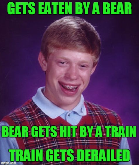 Bad Luck Brian Meme | GETS EATEN BY A BEAR TRAIN GETS DERAILED BEAR GETS HIT BY A TRAIN | image tagged in memes,bad luck brian | made w/ Imgflip meme maker