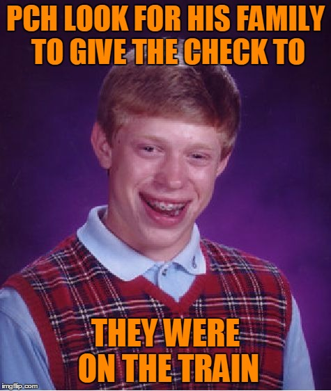 Bad Luck Brian Meme | PCH LOOK FOR HIS FAMILY TO GIVE THE CHECK TO THEY WERE ON THE TRAIN | image tagged in memes,bad luck brian | made w/ Imgflip meme maker