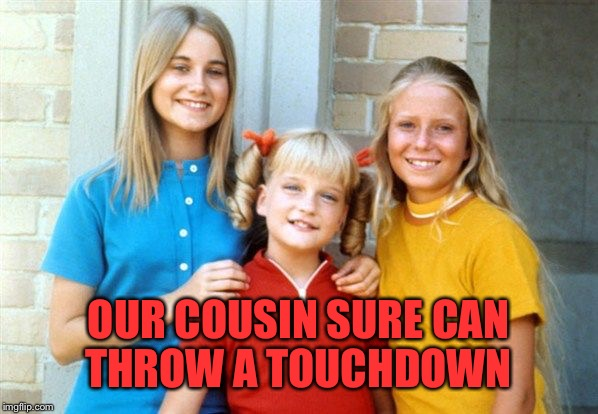 OUR COUSIN SURE CAN THROW A TOUCHDOWN | made w/ Imgflip meme maker