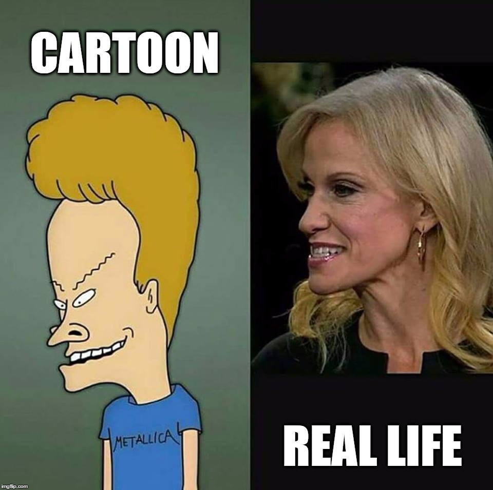 Beavis Kellyanne | CARTOON REAL LIFE | image tagged in beavis kellyanne | made w/ Imgflip meme maker
