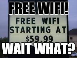 Im confused | FREE WIFI! WAIT WHAT? | image tagged in memes,funny,funny memes,funny signs | made w/ Imgflip meme maker