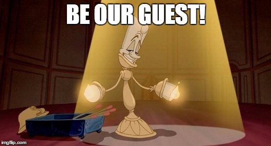 Lumiere - Beauty and the beast | BE OUR GUEST! | image tagged in lumiere - beauty and the beast | made w/ Imgflip meme maker