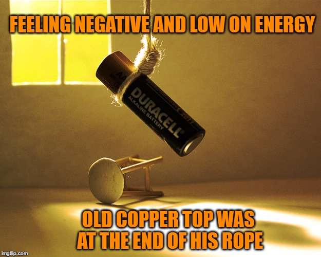 Old Copper Top | FEELING NEGATIVE AND LOW ON ENERGY OLD COPPER TOP WAS AT THE END OF HIS ROPE | image tagged in memes,batteries,duracell,suicide,dead battery | made w/ Imgflip meme maker