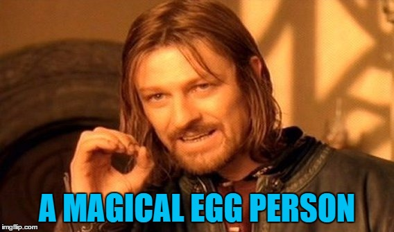 One Does Not Simply Meme | A MAGICAL EGG PERSON | image tagged in memes,one does not simply | made w/ Imgflip meme maker