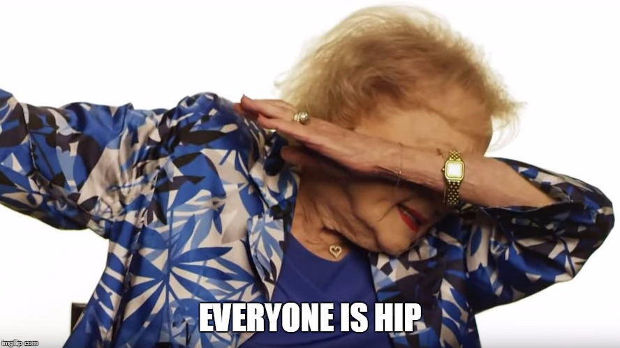 EVERYONE IS HIP | made w/ Imgflip meme maker