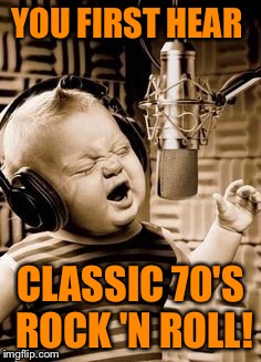 Jammin' Baby | YOU FIRST HEAR CLASSIC 70'S ROCK 'N ROLL! | image tagged in memes,singing baby in studio,1970's music,rock  roll,jam | made w/ Imgflip meme maker