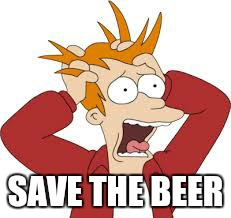 SAVE THE BEER | made w/ Imgflip meme maker