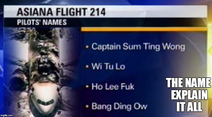 | THE NAME EXPLAIN IT ALL | image tagged in memes,plane,asian,funny name,plane crash,funny memes | made w/ Imgflip meme maker
