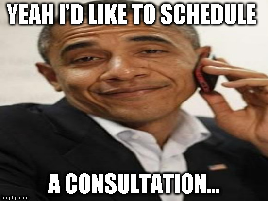 YEAH I'D LIKE TO SCHEDULE A CONSULTATION... | made w/ Imgflip meme maker