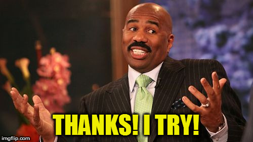 Steve Harvey Meme | THANKS! I TRY! | image tagged in memes,steve harvey | made w/ Imgflip meme maker