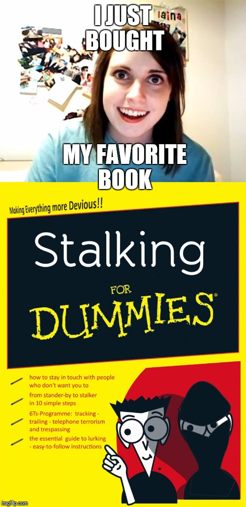 Overly attached girlfriend |  I JUST BOUGHT; MY FAVORITE BOOK | image tagged in overly attached girlfriend,memes,for dummies | made w/ Imgflip meme maker