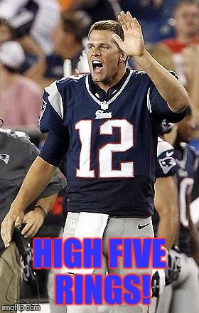 Tom Brady Superbowl | HIGH FIVE RINGS! | image tagged in tom brady superbowl | made w/ Imgflip meme maker