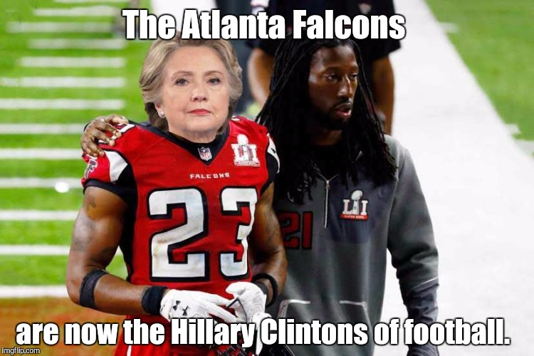Robert Alford and Hillary Clinton both played for losing teams.  | The Atlanta Falcons are now the Hillary Clintons of football. | image tagged in atlanta falcons,hillary clinton,loser,funny meme | made w/ Imgflip meme maker