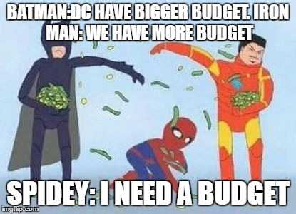 Pathetic Spidey | BATMAN:DC HAVE BIGGER BUDGET. IRON MAN: WE HAVE MORE BUDGET SPIDEY: I NEED A BUDGET | image tagged in memes,pathetic spidey | made w/ Imgflip meme maker