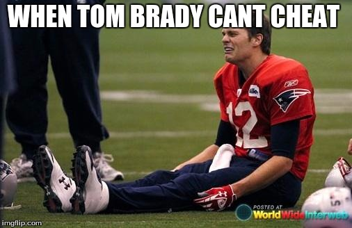 Tom Brady crying  | WHEN TOM BRADY CANT CHEAT | image tagged in tom brady crying | made w/ Imgflip meme maker