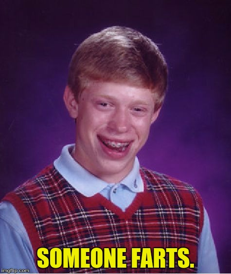 Bad Luck Brian Meme | SOMEONE FARTS. | image tagged in memes,bad luck brian | made w/ Imgflip meme maker