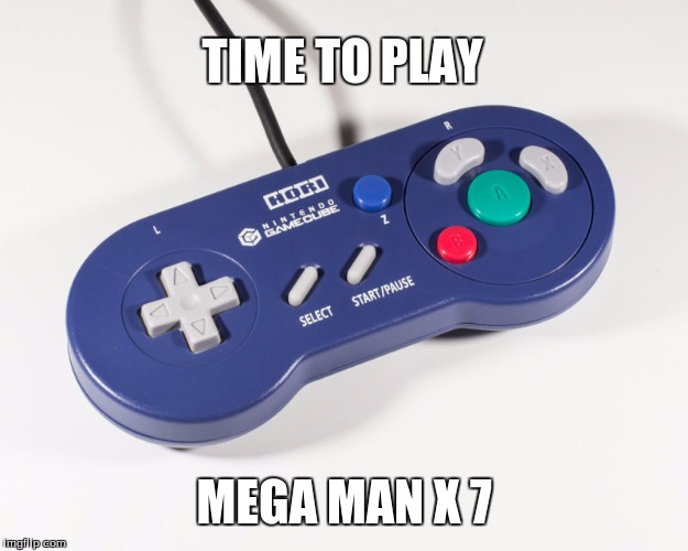 yes i know its not on gamecube but thats the point | TIME TO PLAY MEGA MAN X 7 | image tagged in megaman,snes,gamecube,capcom | made w/ Imgflip meme maker