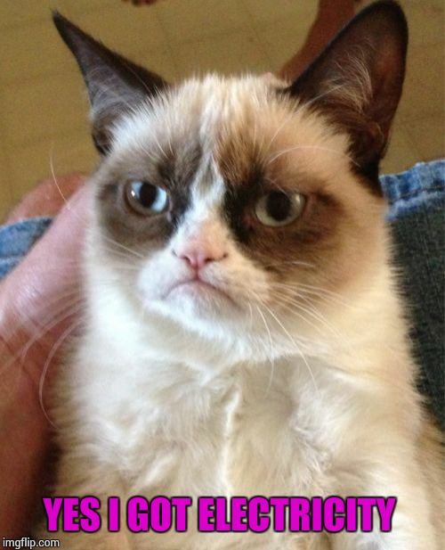 Grumpy Cat Meme | YES I GOT ELECTRICITY | image tagged in memes,grumpy cat | made w/ Imgflip meme maker