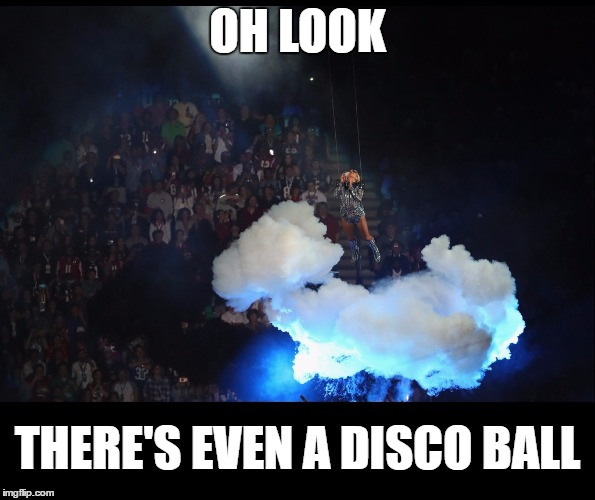 Lady Gaga at Super Bowl LI | OH LOOK THERE'S EVEN A DISCO BALL | image tagged in memes,funny,super bowl,lady gaga,music,celebrities | made w/ Imgflip meme maker