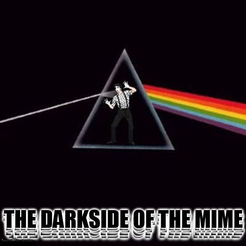 Lights Out Week: Feb 5-12  ( By Octavia_Melody) |  ......... THE DARKSIDE OF THE MIME; THE DARKSIDE OF THE MIME; THE DARKSIDE OF THE MIME; THE DARKSIDE OF THE MIME | image tagged in lights out week,octavia melody,memes,dark,dark side of moon pink floyd,mime | made w/ Imgflip meme maker