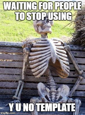 Waiting Skeleton Meme | WAITING FOR PEOPLE TO STOP USING Y U NO TEMPLATE | image tagged in memes,waiting skeleton | made w/ Imgflip meme maker