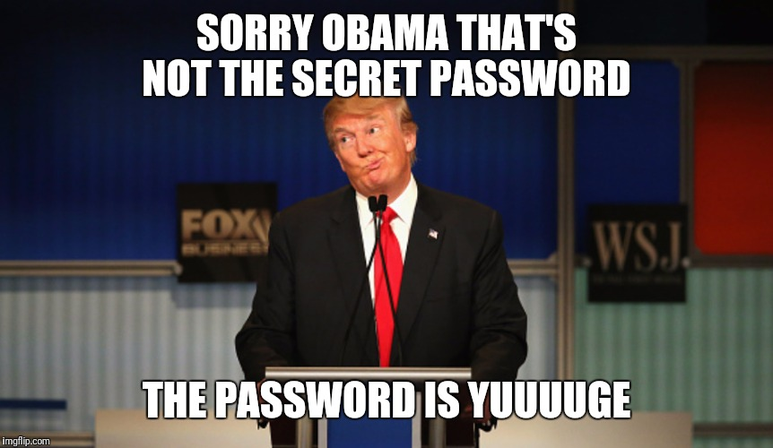 SORRY OBAMA THAT'S NOT THE SECRET PASSWORD THE PASSWORD IS YUUUUGE | made w/ Imgflip meme maker