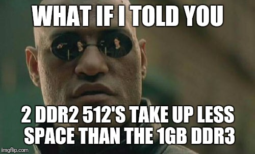 Matrix Morpheus Meme | WHAT IF I TOLD YOU 2 DDR2 512'S TAKE UP LESS SPACE THAN THE 1GB DDR3 | image tagged in memes,matrix morpheus | made w/ Imgflip meme maker