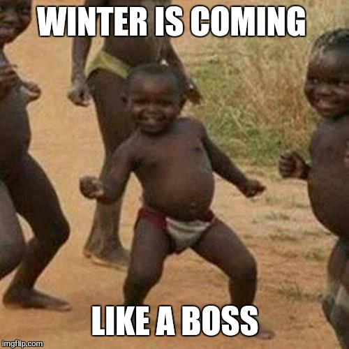 Third World Success Kid Meme | WINTER IS COMING LIKE A BOSS | image tagged in memes,third world success kid | made w/ Imgflip meme maker