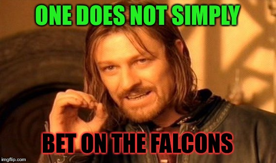 One Does Not Simply Meme | ONE DOES NOT SIMPLY BET ON THE FALCONS | image tagged in memes,one does not simply | made w/ Imgflip meme maker