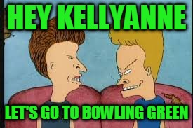HEY KELLYANNE LET'S GO TO BOWLING GREEN | made w/ Imgflip meme maker